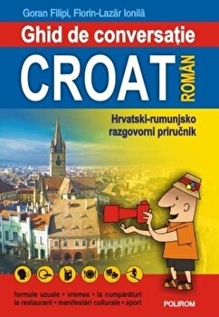 Ghid de conversatie croat-roman/Goran Filipi , Florin-Lazar Ionila imagine elefant.ro 2021-2022