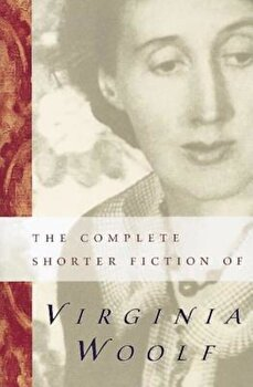 The Complete Shorter Fiction of Virginia Woolf: Second Edition, Paperback/Virginia Woolf poza cate
