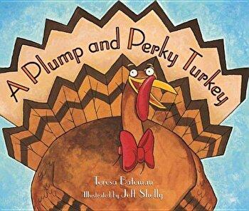 A Plump and Perky Turkey, Paperback/Teresa Bateman poza cate
