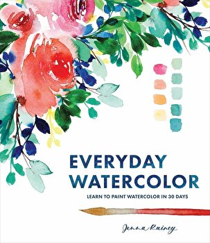 Everyday Watercolor: Learn to Paint Watercolor in 30 Days, Paperback/Jenna Rainey imagine