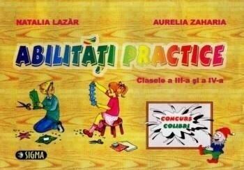 Abilitati practice. Clasele a III-a si a IV-a/Natalia Lazar, Aurelia Zaharia poza cate