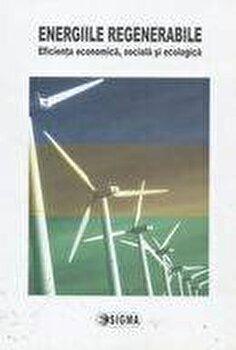 Energiile regenerabile. Eficienta economica, sociala si ecologica/Emilian M. Dobrescu imagine elefant.ro 2021-2022