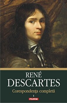 Corespondenta completa, Volumul 1: 1607-1638/Rene Descartes imagine elefant 2021
