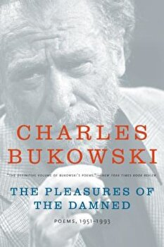 The Pleasures of the Damned: Poems, 1951-1993, Paperback/Charles Bukowski poza cate