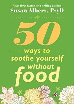 50 Ways to Soothe Yourself Without Food, Paperback/Susan Albers poza cate