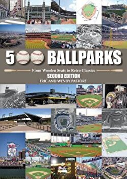 500 Ballparks: From Wooden Seats to Retro Classics, Hardcover/Eric Pastore poza cate