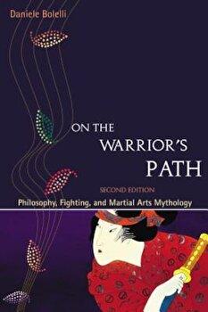 On the Warrior's Path: Philosophy, Fighting, and Marital Arts Mythology, Paperback/Daniele Bolelli poza cate