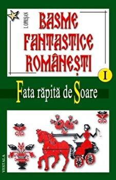 Basme fantastice romanesti Vol. I-III/Ionel Oprisan imagine