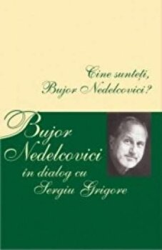 Cine sunteti, Bujor Nedelcovici' Bujor Nedelcovici in dialog cu Sergiu Grigore/Bujor Nedelcovici imagine