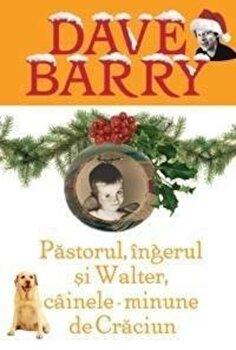 Pastorul, ingerul si Walter, cainele-minune de Craciun/Dave Barry poza cate