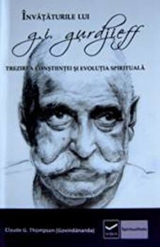 Invataturile lui G.I. GurdJieff - Trezirea constiintei si evolutia spirituala/Claude Thompson poza cate