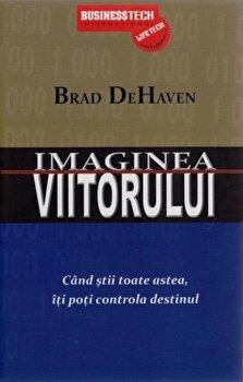 Imaginea viitorului. Cand stii toate astea iti poti controla destinul/Brad DeHaven imagine elefant.ro 2021-2022