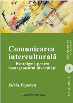 Comunicarea interculturala. Paradigma pentru managementul diversitatii/Silvia Popescu imagine