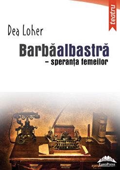 Barbaalbastra - speranta femeilor/Dea Loher imagine elefant.ro 2021-2022