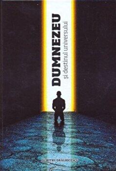 Dumnezeu si destinul Universului/Dumitru Draghicescu poza cate