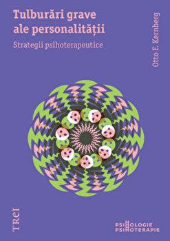 Tulburari grave ale personalitatii. Strategii psihoterapeutice/Otto F. Kernberg imagine