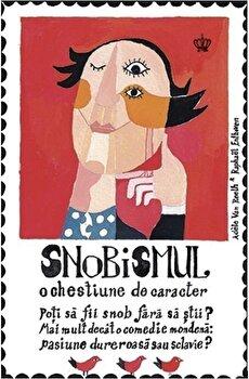 Snobismul - o chestiune de caracter-Adele Van Reeth, Raphael Enthoven imagine