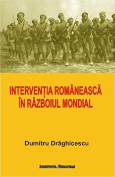 Interventia romaneasca in Razboiul Mondial/Dumitru Draghicescu