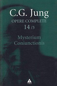 Opere complete. Vol. 14/3: Mysterium Coniunctionis. Cercetari asupra separarii si unirii contrastelor sufletesti in alchimie. Volum suplimentar. Aurora consurgens/Carl Gustav Jung imagine