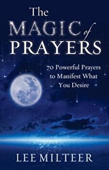 The Magic of Prayers: 70 Powerful Prayers to Manifest What You Desire, Paperback/Lee Milteer poza cate