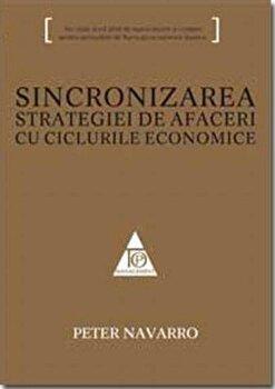 Sincronizarea strategiei de afaceri cu ciclurile economice/Peter Navarro imagine