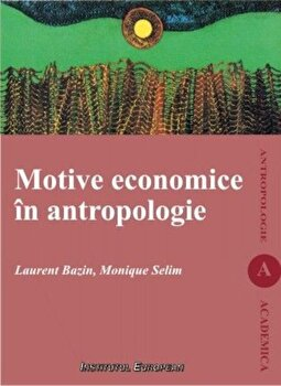 Motive economice in antropologie/Laurent Bazin, Monique Selim imagine elefant.ro 2021-2022