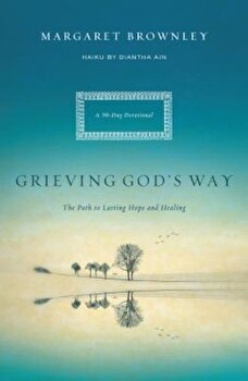 Grieving God's Way: The Path to Lasting Hope and Healing, Paperback/Margaret Brownley imagine