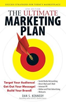 The Ultimate Marketing Plan: Target Your Audience! Get Out Your Message! Build Your Brand!, Paperback/Dan S. Kennedy imagine