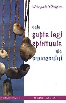 Cele sapte legi spirituale ale succesului/Deepak Chopra imagine