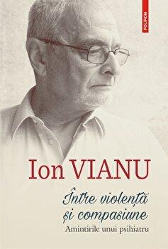 Intre violenta si compasiune-Ion Vianu imagine