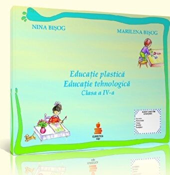Educatie plastica. Educatie tehnologica. Clasa a IV-a/Nina Bisog, Marilena Bisog poza cate