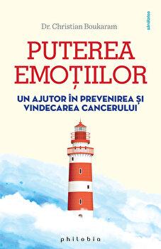 Puterea emotiilor. Un ajutor in prevenirea si vindecarea cancerului/Dr. Christian Boukaram