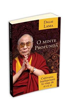 O minte profunda - cultivarea intelepciunii in viata de zi cu zi/Dalai Lama imagine elefant.ro