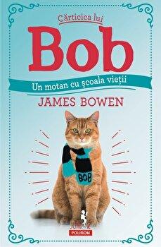 Imagine  Carticica Lui Bob, Un Motan Cu Scoala Vietii - james Bowen