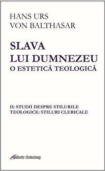 Coperta Carte Slava lui Dumnezeu- o estetica teologica. Vol II: Studii despre stilurile teologice: stiluri clericale