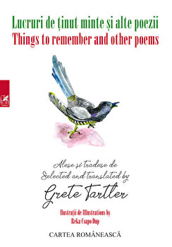 Lucruri de tinut minte si alte poeme/Things to remember and other poems/Grete Tartler