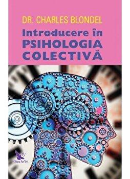 Introducere in psihologia colectiva/Dr. Charles Blondel imagine elefant.ro 2021-2022