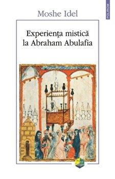 Experienta mistica la Abraham Abulafia/Moshe Idel imagine elefant.ro