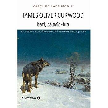 Bari, cainele-lup/James Oliver Curwood