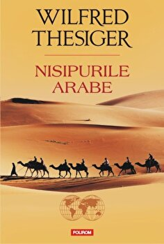 Nisipurile arabe/Wilfred Thesiger