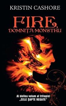 Fire, domnita monstru, Cele Sapte Regate, Vol. 2/Kristin Cashore