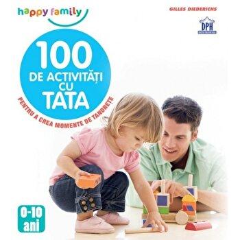 Coperta Carte 100 de activitati cu tata. Pentru a crea momente de tandrete. 0 - 10 ani
