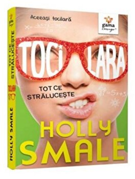 Tocilara/ Tot ce straluceste- vol 4/Holly Smale imagine elefant.ro 2021-2022