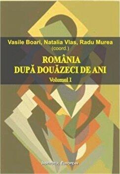 Romania dupa douazeci de ani Vol. 1/Radu Murea, Vasile Boari, Natalia Vlas imagine elefant.ro 2021-2022