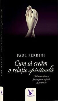 Cum sa cream o relatie spirituala editie revizuita/Paul Ferrini imagine elefant 2021