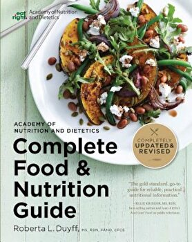 Academy of Nutrition and Dietetics Complete Food and Nutrition Guide, 5th Ed, Paperback/Roberta Larson Duyff imagine