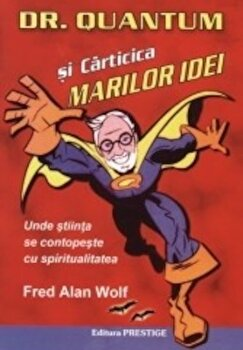Dr. Quantum si carticica marilor idei/Fred Alan Wolf imagine elefant.ro 2021-2022