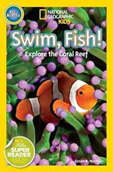 Swim, Fish!: Explore the Coral Reef, Paperback/Susan B. Neuman poza cate
