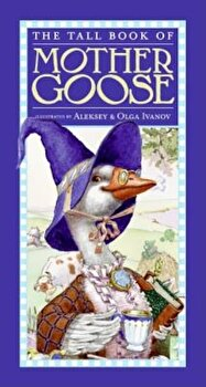 The Tall Book of Mother Goose, Hardcover/Aleksey Ivanov poza cate