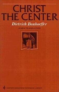 Christ the Center, Paperback/Dietrich Bonhoeffer poza cate